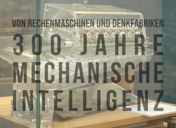 300 Jahre Mechanische Intelligenz. Von Rechenknechten und Denkfabriken